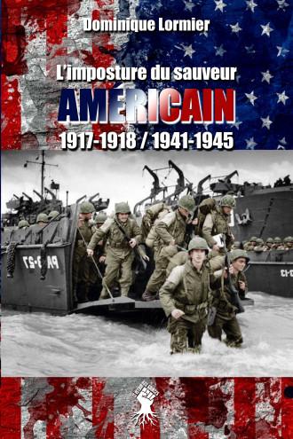 L'imposture du sauveur américain: 1917-1918 / 1941-1945